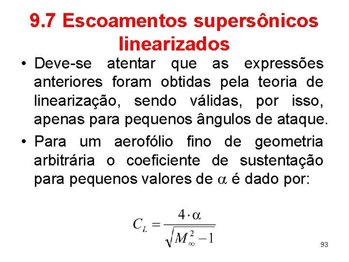 9. 7 Escoamentos supersônicos linearizados • Deve-se atentar que as expressões anteriores foram obtidas