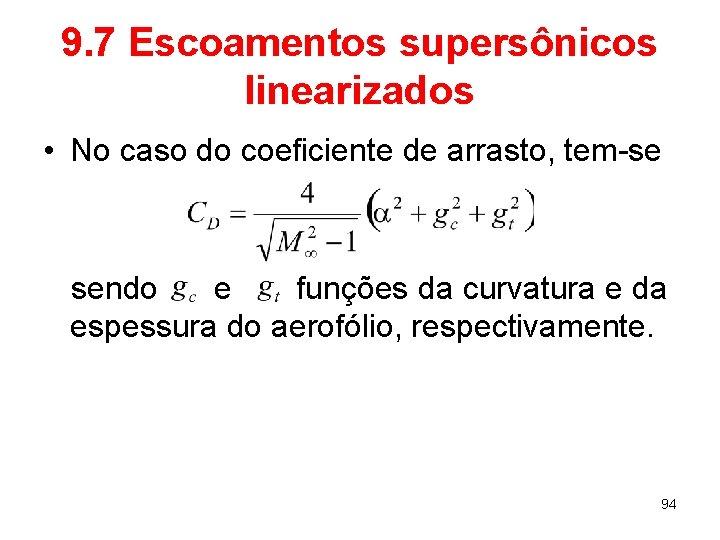 9. 7 Escoamentos supersônicos linearizados • No caso do coeficiente de arrasto, tem-se sendo