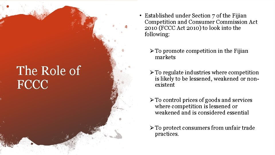 • Established under Section 7 of the Fijian Competition and Consumer Commission Act