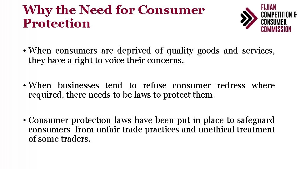 Why the Need for Consumer Protection • When consumers are deprived of quality goods
