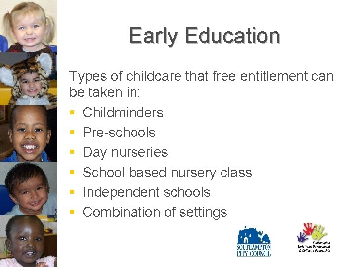 Early Education Types of childcare that free entitlement can be taken in: § Childminders