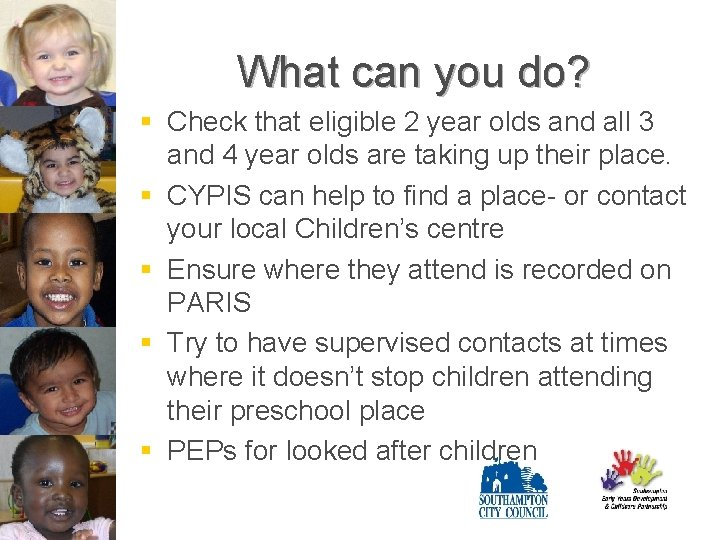 What can you do? § Check that eligible 2 year olds and all 3