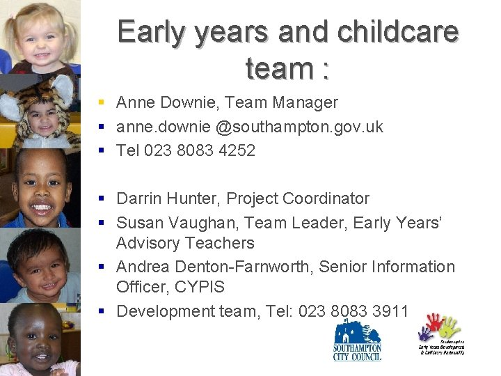 Early years and childcare team : § Anne Downie, Team Manager § anne. downie