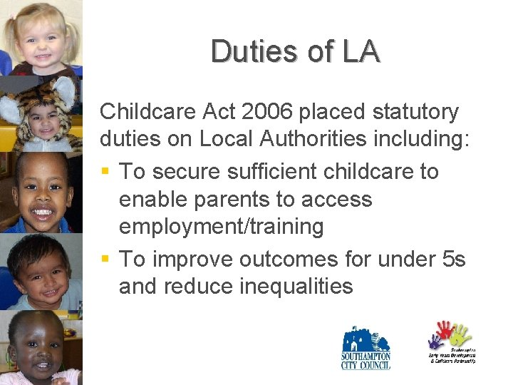 Duties of LA Childcare Act 2006 placed statutory duties on Local Authorities including: §