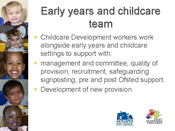 Early years and childcare team § Childcare Development workers work alongside early years and