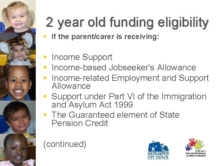 2 year old funding eligibility § If the parent/carer is receiving: § Income Support