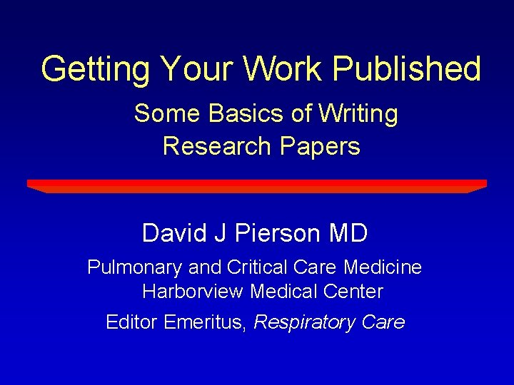 Getting Your Work Published Some Basics of Writing Research Papers David J Pierson MD