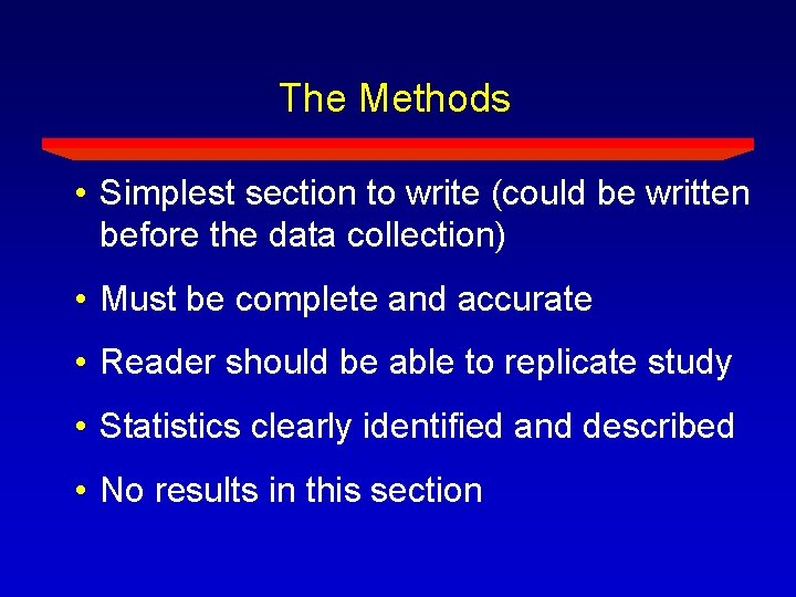 The Methods • Simplest section to write (could be written before the data collection)