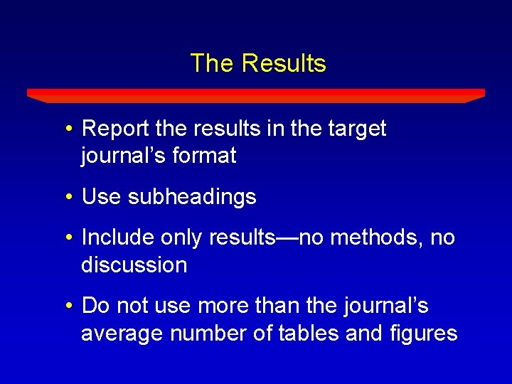 The Results • Report the results in the target journal's format • Use subheadings