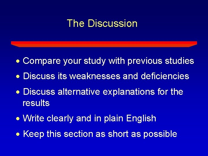 The Discussion Compare your study with previous studies Discuss its weaknesses and deficiencies Discuss