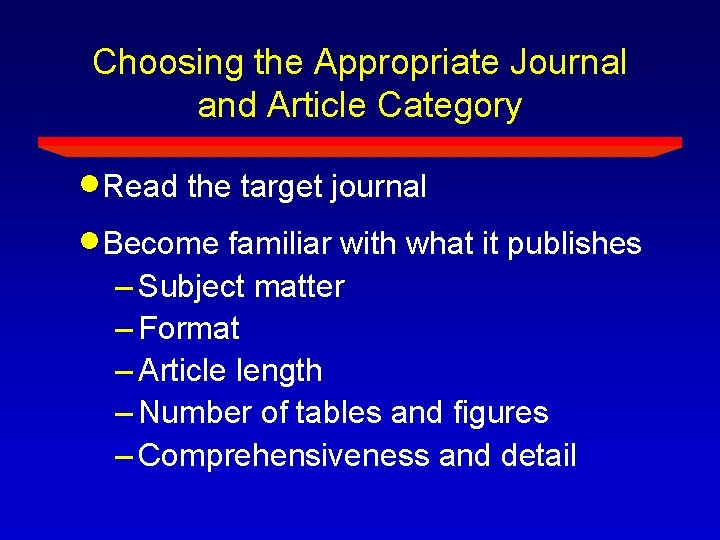 Choosing the Appropriate Journal and Article Category Read the target journal Become familiar with
