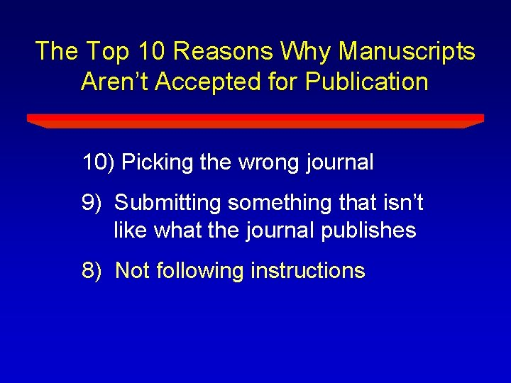 The Top 10 Reasons Why Manuscripts Aren't Accepted for Publication 10) Picking the wrong