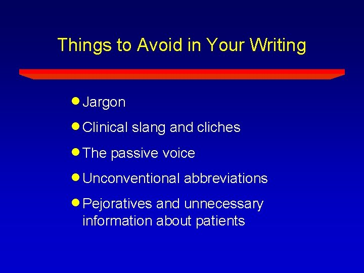 Things to Avoid in Your Writing Jargon Clinical slang and cliches The passive voice