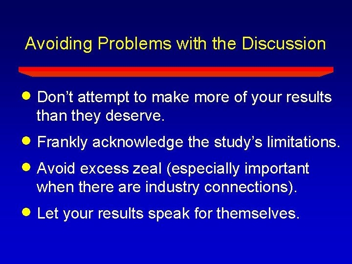 Avoiding Problems with the Discussion Don't attempt to make more of your results than