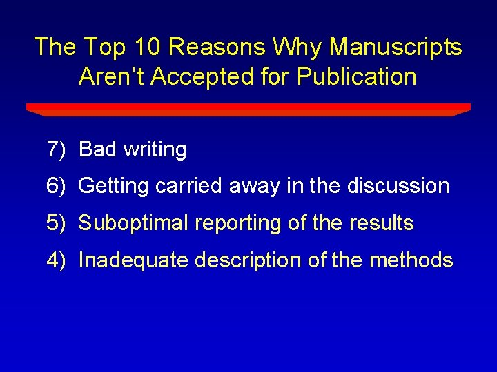 The Top 10 Reasons Why Manuscripts Aren't Accepted for Publication 7) Bad writing 6)