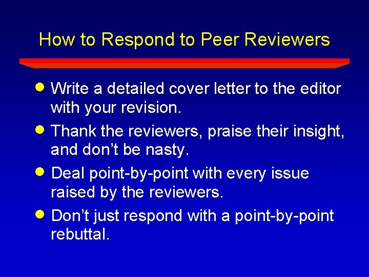 How to Respond to Peer Reviewers Write a detailed cover letter to the editor
