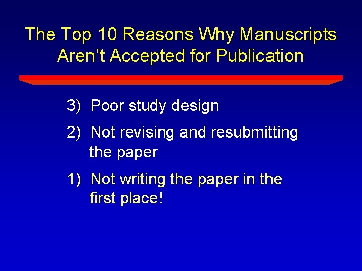 The Top 10 Reasons Why Manuscripts Aren't Accepted for Publication 3) Poor study design