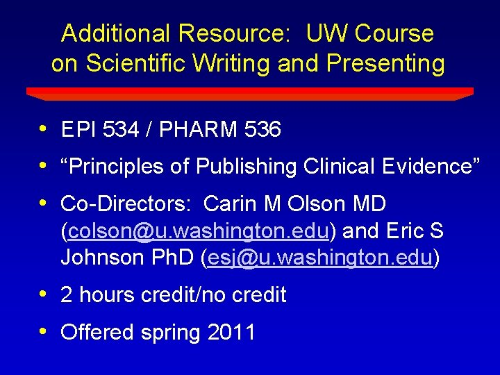 Additional Resource: UW Course on Scientific Writing and Presenting • EPI 534 / PHARM