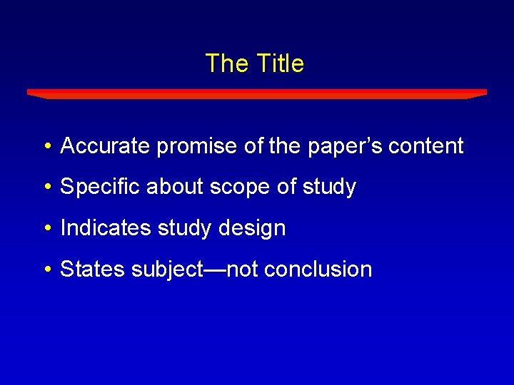 The Title • Accurate promise of the paper's content • Specific about scope of