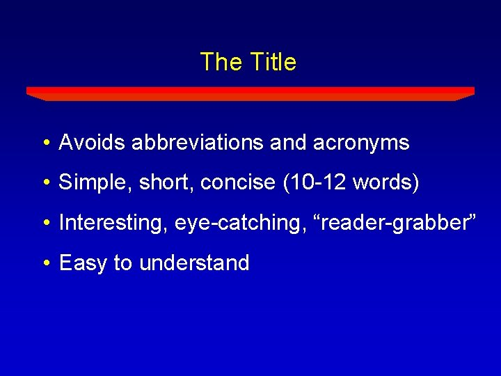 The Title • Avoids abbreviations and acronyms • Simple, short, concise (10 -12 words)