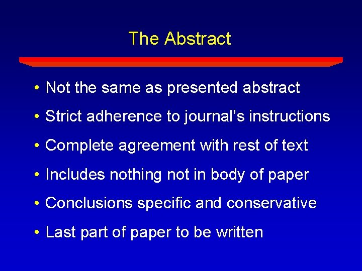 The Abstract • Not the same as presented abstract • Strict adherence to journal's