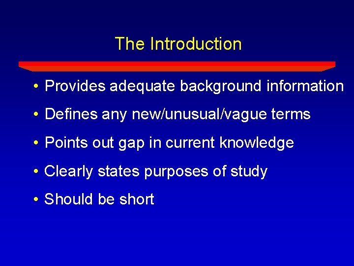 The Introduction • Provides adequate background information • Defines any new/unusual/vague terms • Points