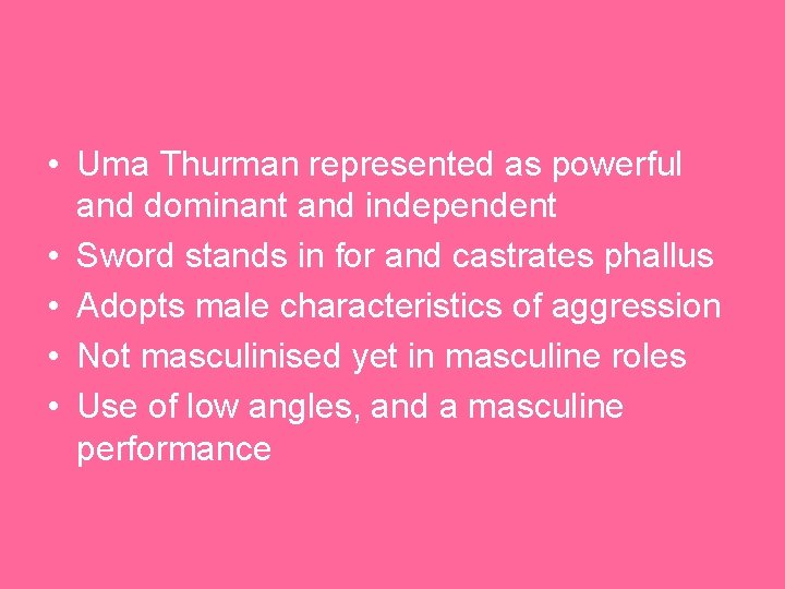 • Uma Thurman represented as powerful and dominant and independent • Sword stands