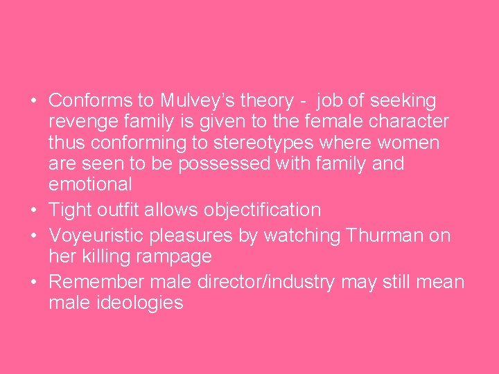 • Conforms to Mulvey's theory - job of seeking revenge family is given