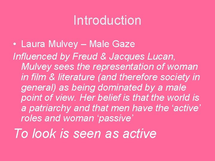 Introduction • Laura Mulvey – Male Gaze Influenced by Freud & Jacques Lucan, Mulvey