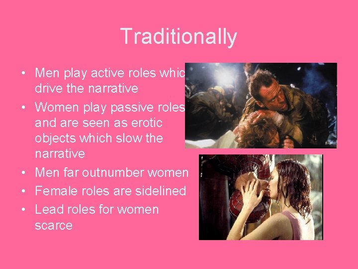 Traditionally • Men play active roles which drive the narrative • Women play passive