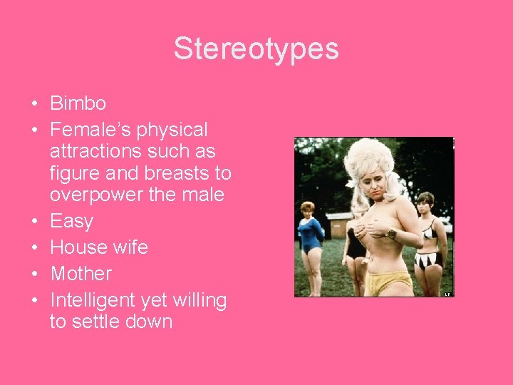 Stereotypes • Bimbo • Female's physical attractions such as figure and breasts to overpower