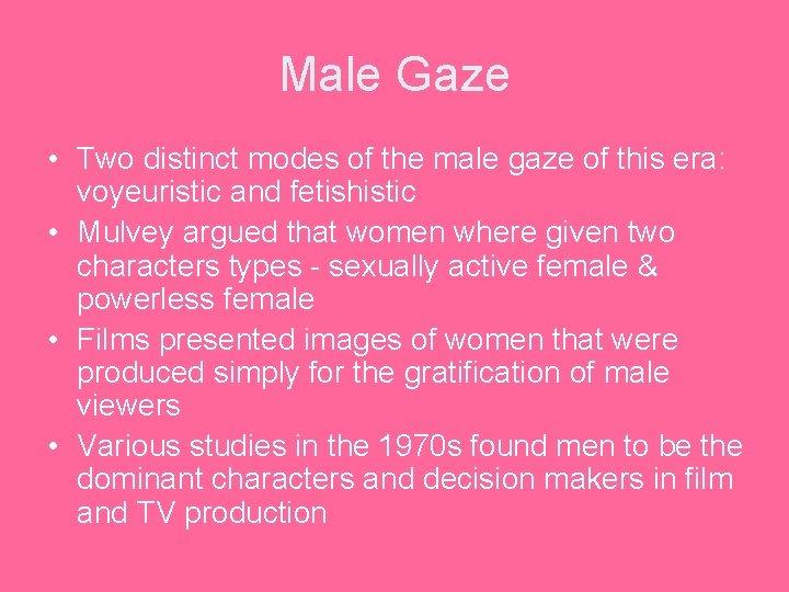 Male Gaze • Two distinct modes of the male gaze of this era: voyeuristic