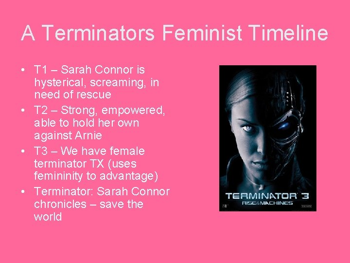 A Terminators Feminist Timeline • T 1 – Sarah Connor is hysterical, screaming, in