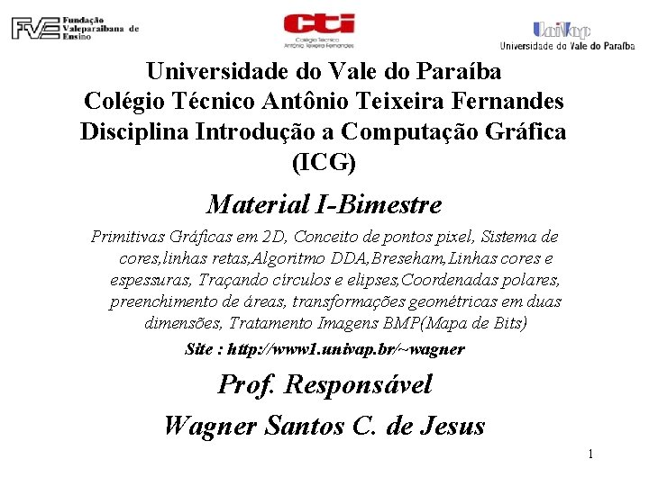 Universidade do Vale do Paraíba Colégio Técnico Antônio Teixeira Fernandes Disciplina Introdução a Computação