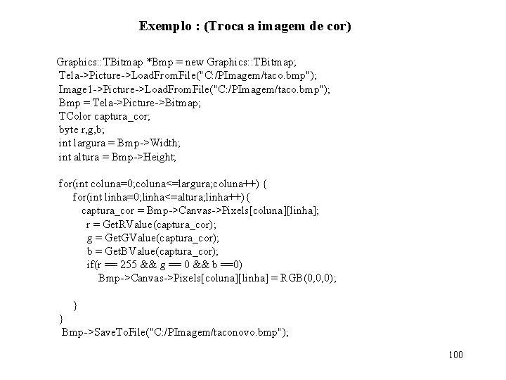 Exemplo : (Troca a imagem de cor) Graphics: : TBitmap *Bmp = new Graphics: