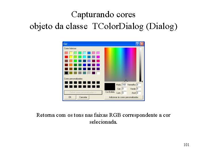 Capturando cores objeto da classe TColor. Dialog (Dialog) Retorna com os tons nas faixas