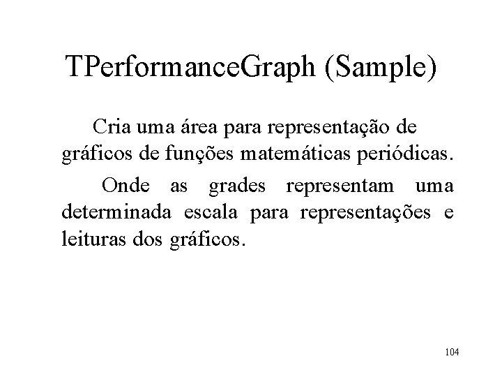TPerformance. Graph (Sample) Cria uma área para representação de gráficos de funções matemáticas periódicas.