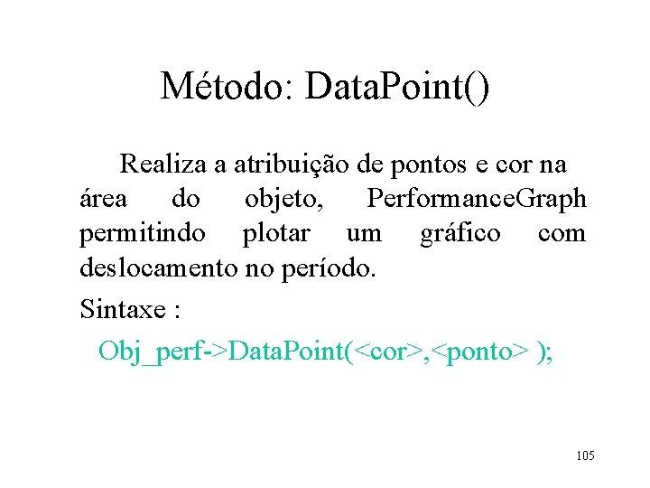 Método: Data. Point() Realiza a atribuição de pontos e cor na área do objeto,