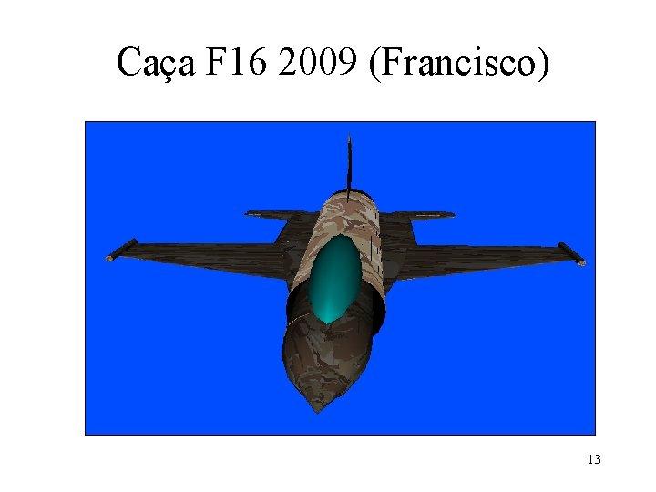 Caça F 16 2009 (Francisco) 13
