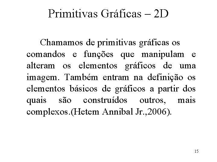 Primitivas Gráficas – 2 D Chamamos de primitivas gráficas os comandos e funções que