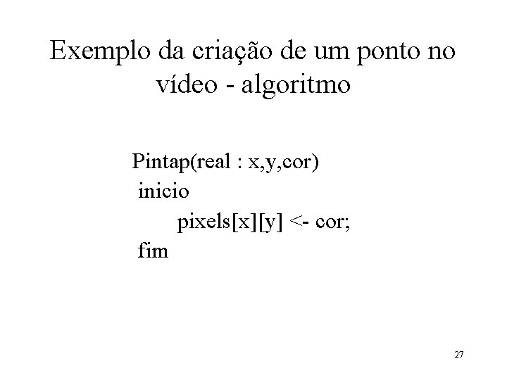 Exemplo da criação de um ponto no vídeo - algoritmo Pintap(real : x, y,