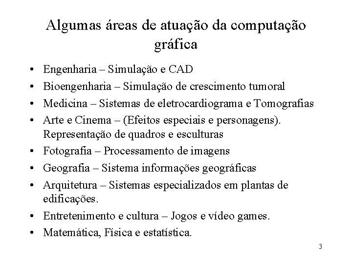 Algumas áreas de atuação da computação gráfica • • • Engenharia – Simulação e