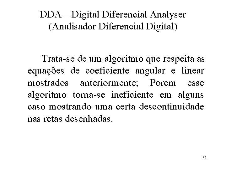 DDA – Digital Diferencial Analyser (Analisador Diferencial Digital) Trata-se de um algoritmo que respeita