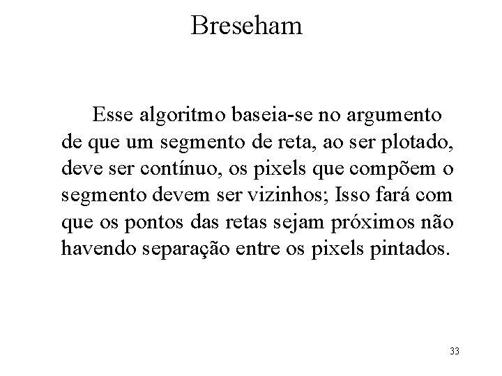 Breseham Esse algoritmo baseia-se no argumento de que um segmento de reta, ao ser
