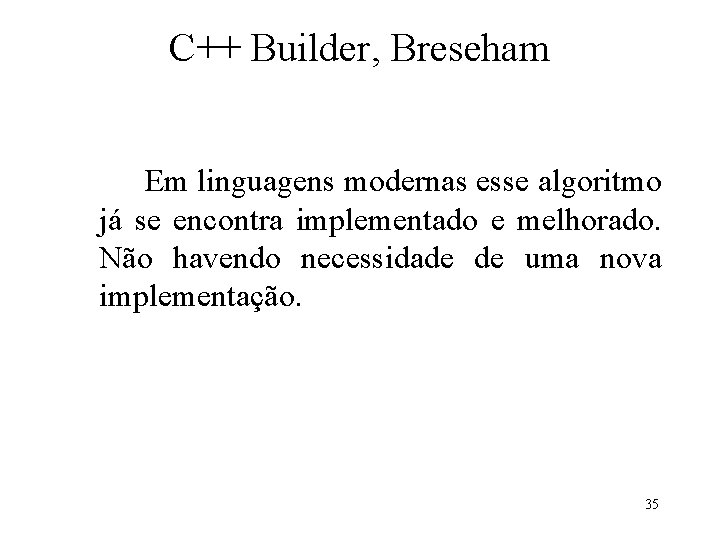 C++ Builder, Breseham Em linguagens modernas esse algoritmo já se encontra implementado e melhorado.