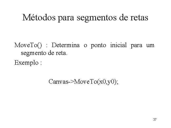 Métodos para segmentos de retas Move. To() : Determina o ponto inicial para um