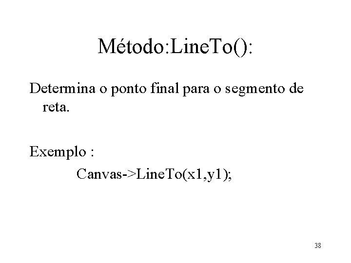 Método: Line. To(): Determina o ponto final para o segmento de reta. Exemplo :