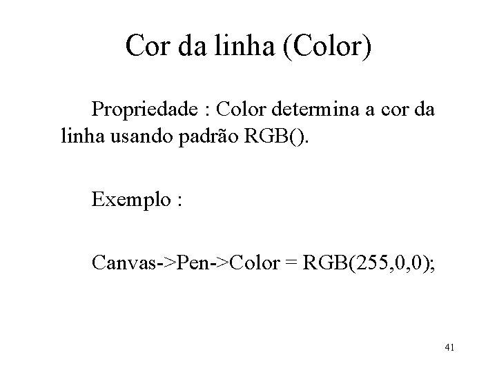 Cor da linha (Color) Propriedade : Color determina a cor da linha usando padrão