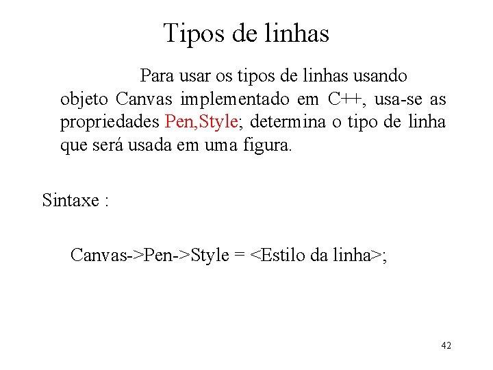 Tipos de linhas Para usar os tipos de linhas usando objeto Canvas implementado em