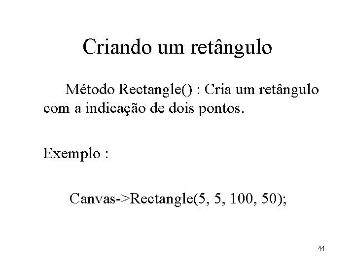Criando um retângulo Método Rectangle() : Cria um retângulo com a indicação de dois